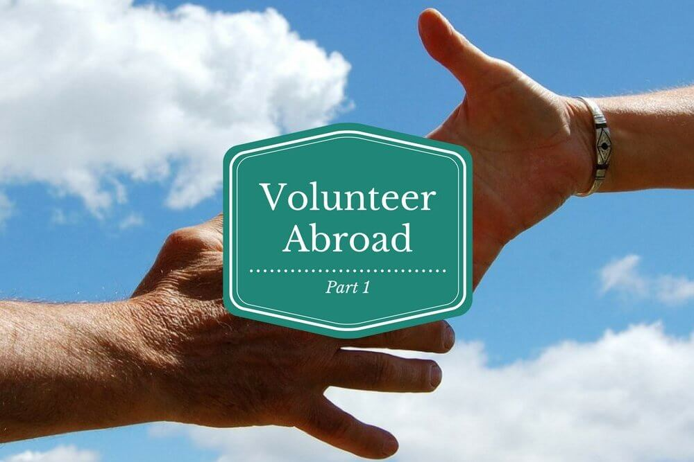 Travel for a Cause: Volunteer Abroad Pt. 1