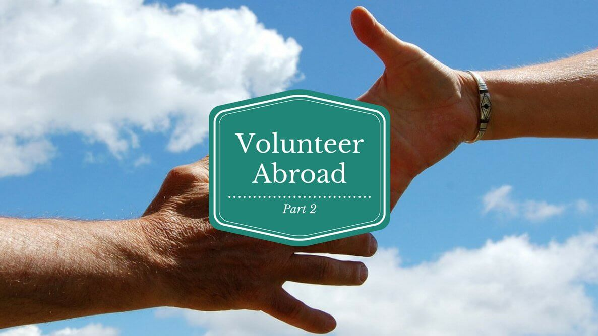 Travel for a Cause: Volunteer Abroad Pt. 2
